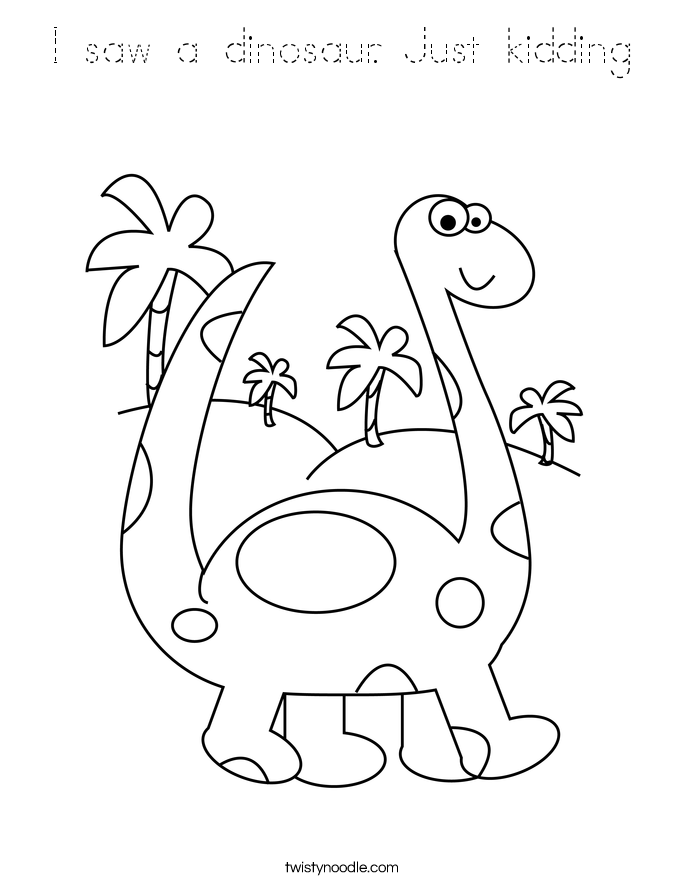 I saw a dinosaur. Just kidding Coloring Page