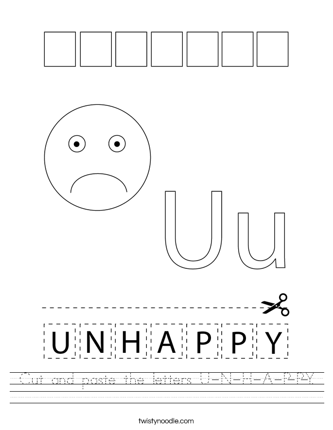 Cut and paste the letters U-N-H-A-P-P-Y. Worksheet