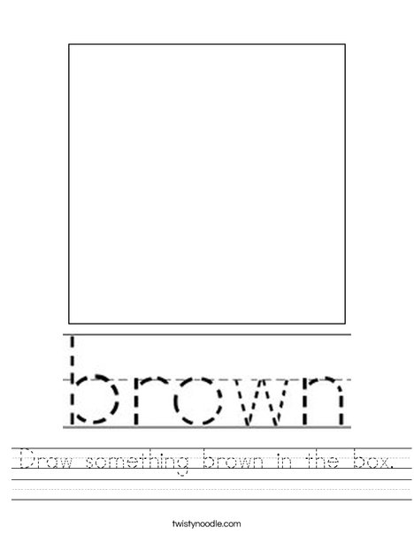 Draw something brown in the box. Worksheet