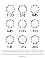Draw the hands on the clock- Quarter Till Handwriting Sheet
