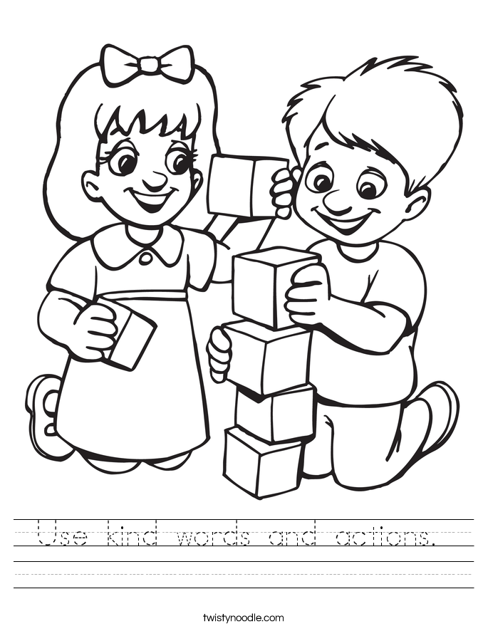Use kind words and actions.  Worksheet
