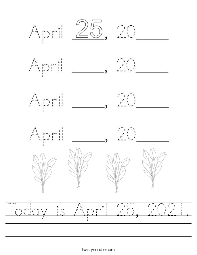 Today is April 25, 2021. Worksheet