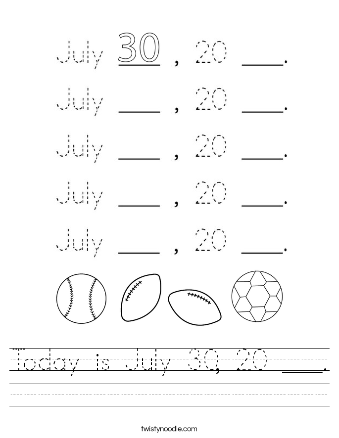 Today is July 30, 20 ___. Worksheet