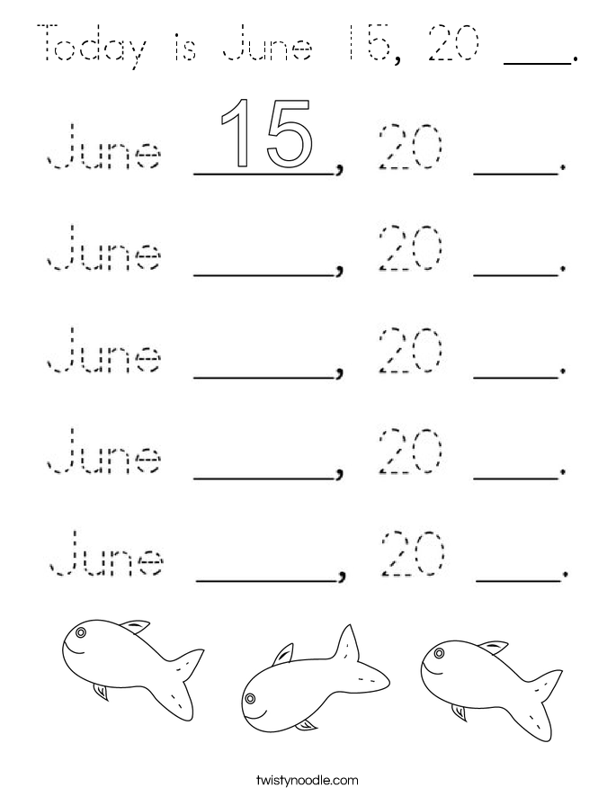 Today is June 15, 20 ___. Coloring Page