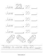 Today is June 23, 20 ___ Handwriting Sheet