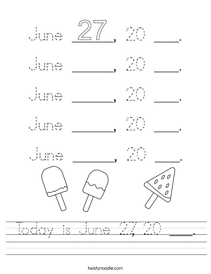 Today is June 27, 20 ___. Worksheet