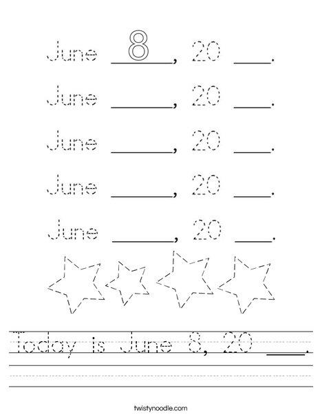 Today is June 8, 20 ___. Worksheet