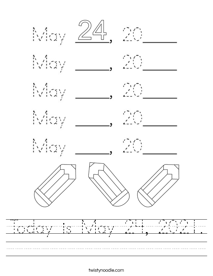 Today is May 24, 2021. Worksheet