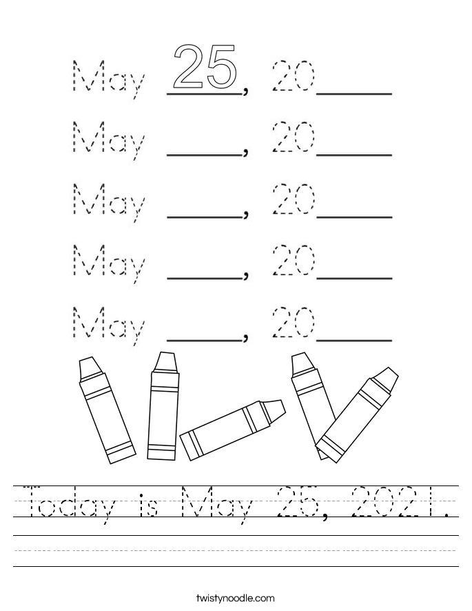 Today is May 25, 2021. Worksheet
